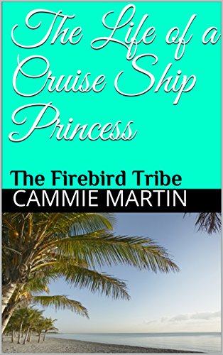 the-life-of-a-cruise-ship-princess-the-firebird-tribe-english-edition