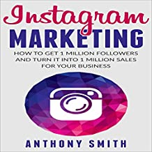 Instagram Marketing: How to Get 1 Million Followers and Turn It into 1 Million Sales for Your Business