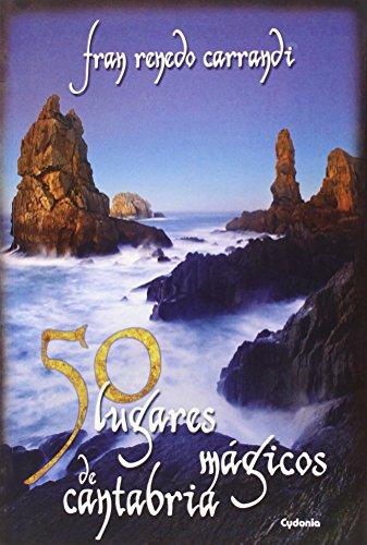 50 Lugares Mágicos De Cantabria (Viajar) por Francisco Renedo Carrandi