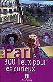 Paris, 300 lieux pour les curieux