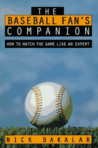 The Baseball Fan's Companion: How to Master the Subtleties of the World's Most Complex Team Sport and Learn to Watch the Game Like an Expert by Nick Bakalar (1996-03-15) par Nick Bakalar