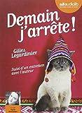 Demain j'arrête ! : texte intégral : suivi d'un entretien avec l'auteur | Legardinier, Gilles (1965-....)