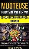 Mijoteuse: Dîners vite fait bien fait : de délicieux repas rapides à cuisiner (Slow Cooker Crockpot)...