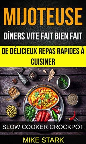 Mijoteuse: Dners vite fait bien fait : de dlicieux repas rapides  cuisiner (Slow Cooker Crockpot)