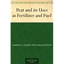 Peat and its Uses as Fertilizer and Fuel (English Edition)