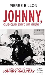 Johnny, quelque part un aigle. 40 ans d'amitié avec Johnny Hallyday de Pierre Billon