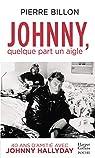 Johnny, quelque part un aigle. 40 ans d'amitié avec Johnny Hallyday par Billon