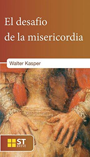 EL DESAFÍO DE LA MISERICORDIA. En Apéndice, textos sobre la misericordia desde Juan XXIII hasta Francisco (ST Breve) por WALTER KASPER