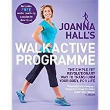 Joanna Hall's Walkactive Programme: The simple yet revolutionary way to transform your body, for life by Joanna Hall (2016-05-31)