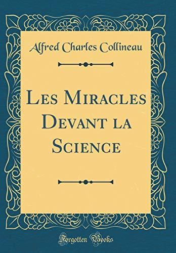 Les Miracles Devant La Science (Classic Reprint)