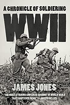 WWII: A Chronicle of Soldiering by [Jones, James]