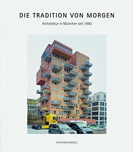 Die Tradition von morgen: Architektur in München seit 1980. Katalog München