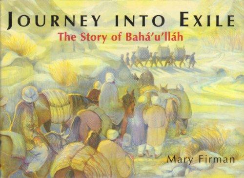Journey into Exile: Story of Baha Ullah por Mary Firman
