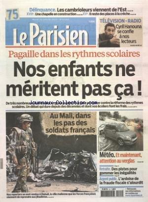 PARISIEN (LE) [No 21265] du 22/01/2013 - PAGAILLE DANS LES RYTHMES SCOLAIRES - NOS ENFANTS NE MERITENT PAS CA - AU MALI DANS LES PAS DES SOLDATS FRANCAIS - CYRIL HANOUNA SE CONFIE A NOS LECTEURS - RETRAITE - DES PISTES POUR GOMMET LES INEGALITES - ARGENT PUBLIC - L'ARDOISE DE LA FRAUDE FISCALE S'ALOURDIT