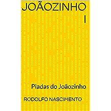 JOÃOZINHO I: Piadas do Joãozinho (Portuguese Edition)