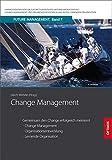 Change Management: Gemeinsam den Change erfolgreich meistern! Change Management, Organisationsentwicklung und Lernende Organisation (Future Management in der lernenden Organisation)