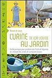 L'urine, de l'or liquide au jardin : Guide pratique pour produire ses fruits et légumes