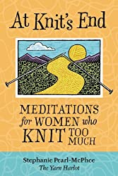At Knit's End: Meditations for Women Who Knit Too Much by Stephanie Pearl-McPhee (2005-03-15)