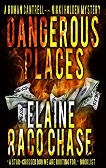 Dangerous Places (A Roman Cantrell - Nikki Holden Mystery Book 1) by [Chase, Elaine Raco]