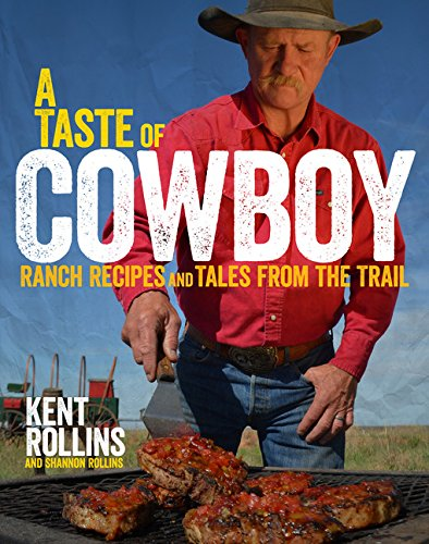 A Taste of Cowboy: Ranch Recipes and Tales from the Trail U-taste