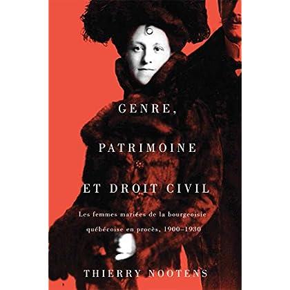 Genre, Patrimoine Et Droit Civil: Les Femmes Mariées De La Bourgeoisie Québécoise En Procès, 1900-1930