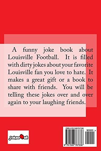 Louisville Football Dirty Joke Book: Jokes About Louisville Football Fans (Football Joke Books)