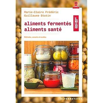 Aliments fermentés, aliments santé: Méthodes, conseils et recettes