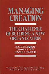 Managing Creation: Challenge of Building a New Organization (Wiley series on organizational assessment & change) by Dennis N. T. Perkins (1983-05-05)