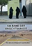 Am Rand der Unsichtbarkeit: Vier Jahre im Königreich Saudi Arabien (Literareon) - Christine Ruth Klepacz