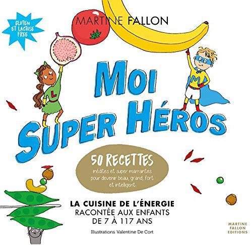 Moi Super Héros - La Cuisine de l'Energie racontée aux enfants de 7 à 117 ans par Martine Fallon - Dilara Feray
