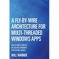 A Fly-by-Wire Architecture for Multi-Threaded Windows Apps: How to Write Complex But Reliable Windows Applications Quickly (English Edition) - Multi Wire