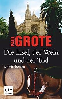 Die Insel, der Wein und der Tod: Kriminalroman von [Grote, Paul]