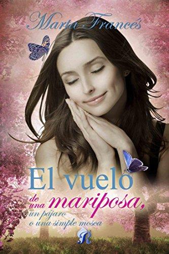 El vuelo de una mariposa, un pájaro o una simple mosca (Romantic Ediciones) de [Francés, Marta]