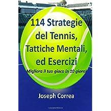114 Strategie del Tennis, Tattiche Mentali, ed Esercizi: Migliora il tuo gioco in 10 giorni
