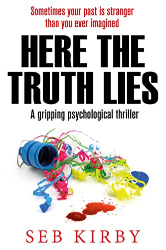 HERE THE TRUTH LIES - A gripping psychological thriller: UK Edition by [Kirby, Seb]