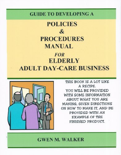 Guide to Developing A Policies & Procedures Manual for Elderly Adult Day-Care Center (Adult Day Care Center)