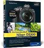 Nikon D5300. Das Kamerahandbuch: Ihre Kamera im Praxiseinsatz (Galileo Design)