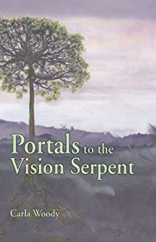 Portals to the Vision Serpent by [Woody, Carla]