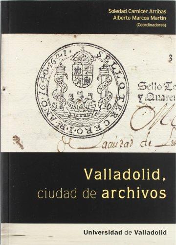 VALLADOLID, CIUDAD DE ARCHIVOS (Seminarios Simancas)