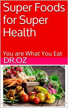 Super Foods for Super Health: You are What You Eat (English Edition) par [Dr.OZ]