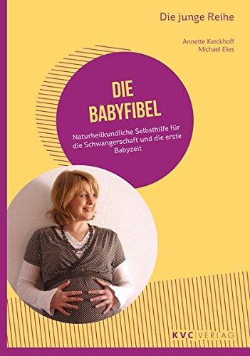 Die Babyfibel: Naturheilkundliche Selbsthilfe für die Schwangerschaft und die erste Babyzeit (Die junge Reihe)