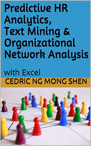 Predictive HR Analytics, Text Mining & Organizational Network Analysis:  with Excel
