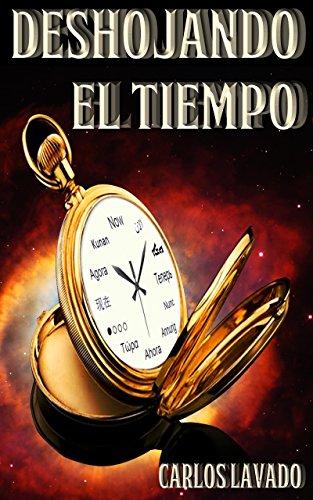 DESHOJANDO EL TIEMPO: Cuando mueres, ¿ todo se acaba? ¿Y si hubieras nacido más de una vez? por Carlos Lavado