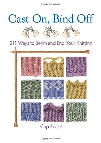 Cast on, Bind Off: 211 Ways to Begin and End Your Knitting por Cap Sease