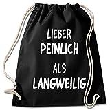 Shirt & Stuff / Turnbeutel mit Spruch/Bedruckte Sportbeutel - Sprüche auswählbar/Baumwolle schwarz/Lieber peinlich ALS langweilig