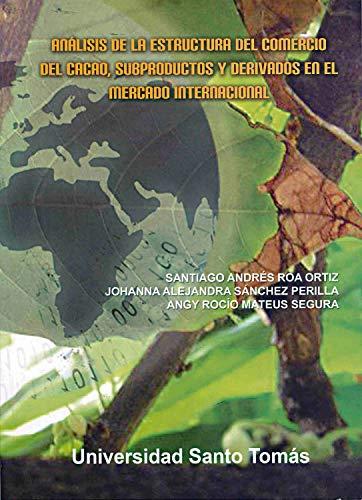 Análisis de la estructura del comercio del cacao, subproductos y derivados en el mercado internacional (CIENCIAS SOCIALES nº 2) por Santiago Andrés Roa Ortiz
