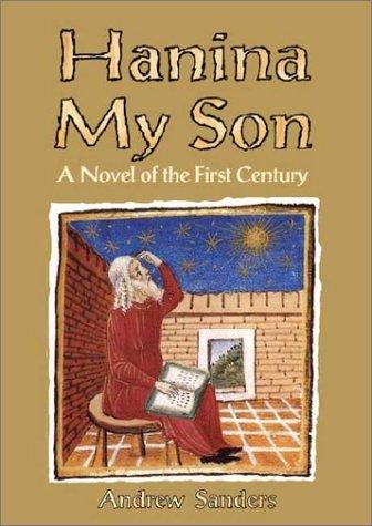 Portada del libro Hanina My Son: A Novel of the First Century by Andrew Sanders (2000-12-01)