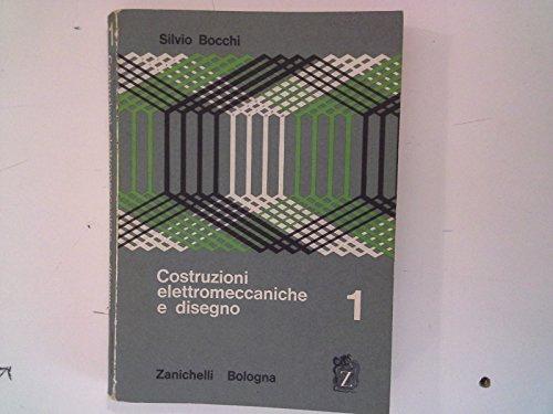 COSTRUZIONI ELETTROMECCNICHE E DISEGNO vol. 1