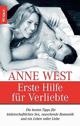 Erste Hilfe für Verliebte: Die besten Tips für leidenschaftlichen Sex, rauschende Romantik und ein...