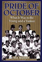 Pride of October: What It Was to Be Young and a Yankee by Bill Madden (2003-04-01)